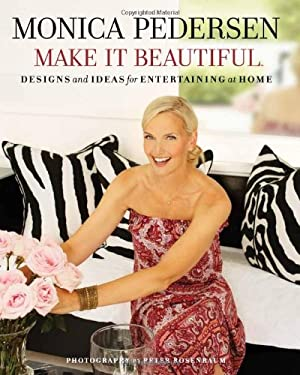 Make It Beautiful: Designs and Ideas for Entertaining at Home 9781572841284