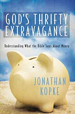 God's Thrifty Extravagance: Understanding What the Bible Says about Money 9781572934535
