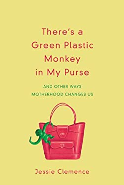 There's a Green Plastic Monkey in My Purse: And Other Ways Motherhood Changes Us (9781572937475) photo