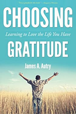 Choosing Gratitude: Learning to Love the Life You Have 9781573126144