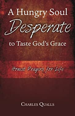 A Hungry Soul Desperate to Taste God's Grace: Honest Prayers for Life