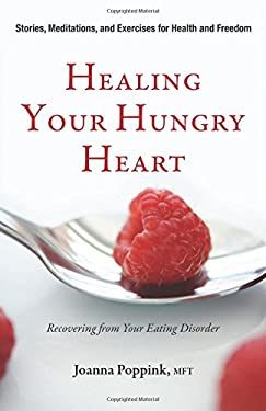 Healing Your Hungry Heart: Recovering from Your Eating Disorder 9781573244701