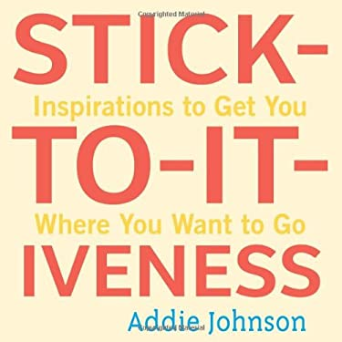 Stick-To-It-Iveness: Inspirations to Get You Where You Want to Go 9781573244749