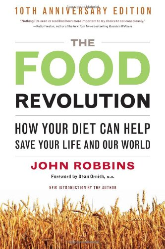 The Food Revolution: How Your Diet Can Help Save Your Life and Our World 9781573244879