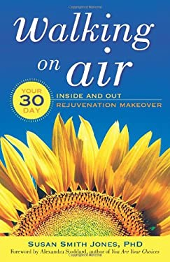 Walking on Air: Your 30-Day Inside and Out Rejuvenation Makeover 9781573244978