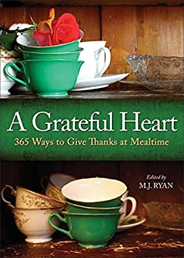 A Grateful Heart: 365 Ways to Give Thanks at Mealtime 9781573245371