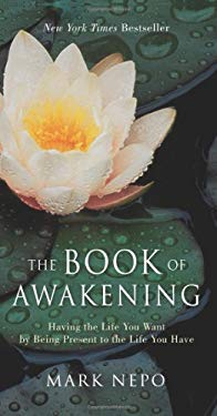 The Book of Awakening: Having the Life You Want by Being Present to the Life You Have 9781573245388