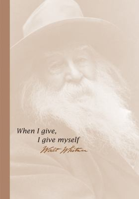 When I Give, I Give Myself ...Walt Whitman 9781573245418