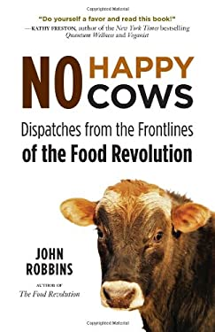 No Happy Cows: Dispatches from the Frontlines of the Food Revolution 9781573245753