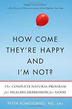 How Come They Re Happy and I M Not?: The Complete Natural Program for Healing Depression for Good 9781573245807
