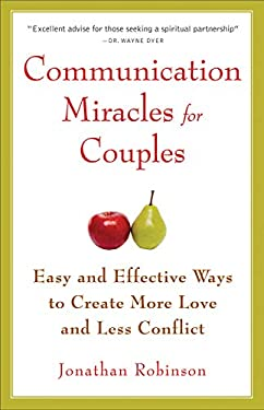 Communication Miracles for Couples: Easy and Effective Tools to Create More Love and Less Conflict 9781573245838