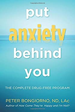 Put Anxiety Behind You: The Complete Drug-Free Program
