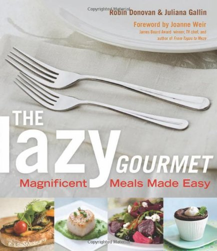 The Lazy Gourmet: Magnificent Meals Made Easy 9781573446532
