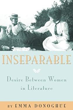 Inseparable: Desire Between Women in Literature 9781573447171