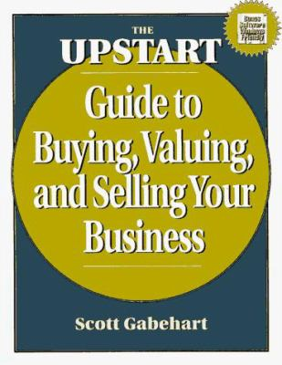 The Upstart Guide to Buying, Valuing, and Selling Your Business 9781574100877