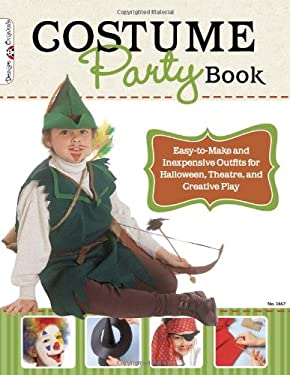 Costume Party Book: Easy-To-Make and Inexpensive Outfits for Halloween, Theatre, and Creative Play 9781574213447