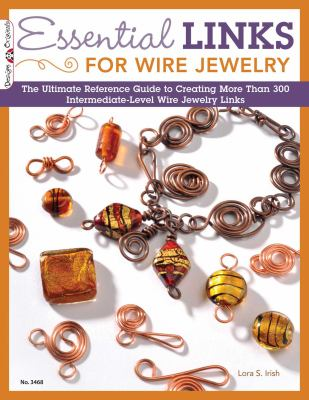 Essential Links for Wire Jewelry: The Ultimate Reference Guide to Creating More Than 300 Intermediate-Level Wire Jewelry Links 9781574213454