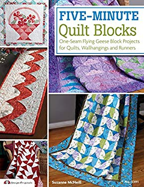 Five-Minute Quilt Blocks: One-Seam Flying Geese Block Projects for Quilts, Wallhangings and Runners 9781574214208
