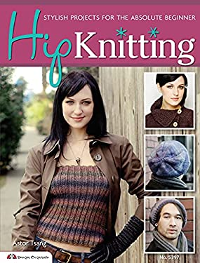 Hip Knitting: Stylish Projects for the Absolute Beginner 9781574214260
