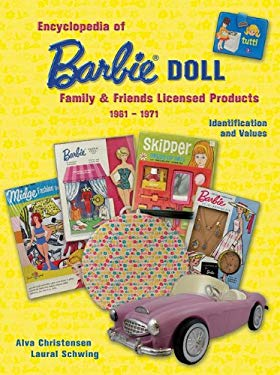Encyclopedia of Barbie Doll Family Friends Licensed Products, 1961-1971: Identification and Values 9781574326871