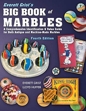 Everett Grist's Big Book of Marbles: A Comprehensive Identification & Value Guide for Both Antique and Machine-Made Marbles 9781574326925