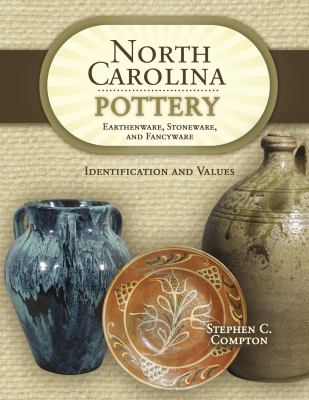 North Carolina Pottery: Earthenware, Stoneware, and Fancyware 9781574326956