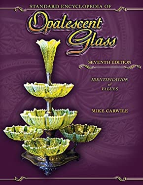 Standard Encyclopedia of Opalescent Glass: Identification & Values 9781574326963