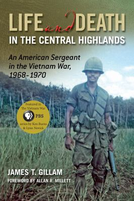 Life and Death in the Central Highlands: An American Sergeant in the Vietnam War, 1968-1970 9781574412925