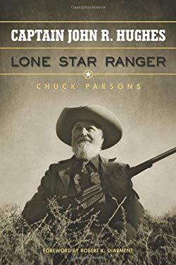 Captain John R. Hughes, Lone Star Ranger 9781574413045