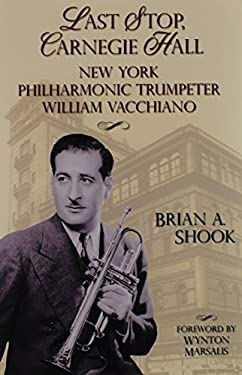 Last Stop, Carnegie Hall: New York Philharmonic Trumpeter William Vacchiano 9781574413069
