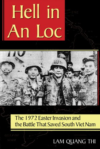 Hell in an Loc: The 1972 Easter Invasion and the Battle That Saved South Viet Nam 9781574413137