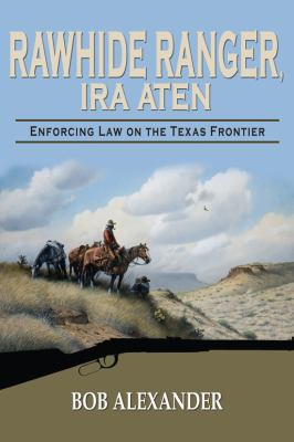 Rawhide Ranger, Ira Aten: Enforcing Law on the Texas Frontier 9781574413151