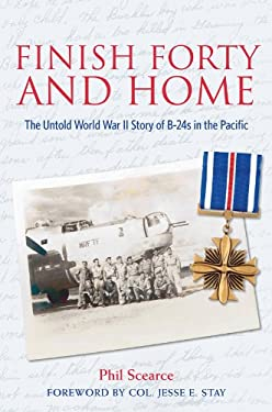 Finish Forty and Home: The Untold WWII Story of B-24s in the Pacific 9781574413168