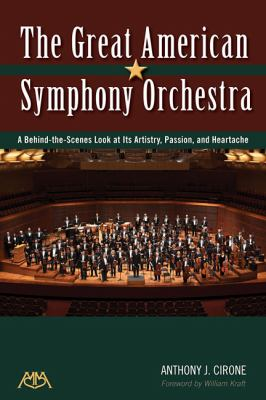 The Great American Symphony Orchestra: A Behind-The-Scenes Look at Its Artistry, Passion, and Heartache 9781574631746