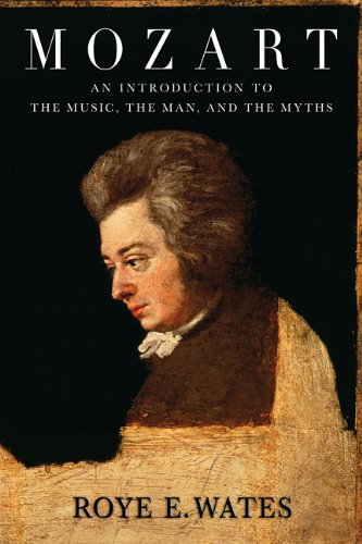 Mozart: An Introduction to the Music, the Man, and the Myths 9781574671896