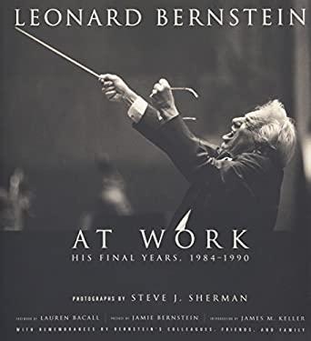 Leonard Bernstein at Work: His Final Years, 1984-1990 9781574671902
