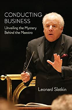 Conducting Business: Unveiling the Mystery Behind the Maestro 9781574672046