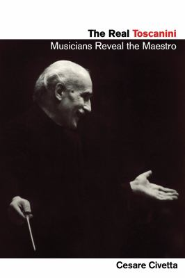 The Real Toscanini: Musicians Reveal the Maestro 9781574672411