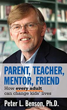 Parent, Teacher, Mentor, Friend: How Every Adult Can Change Kids' Lives 9781574822830