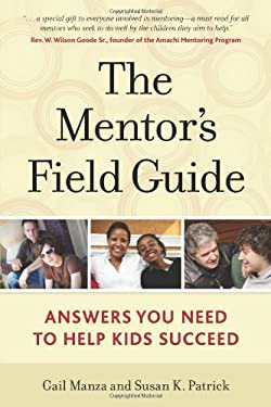 The Mentor's Field Guide: Answers You Need to Help Kids Succeed 9781574822861