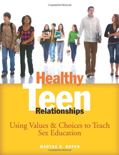 Healthy Teen Relationships: Using Values & Choices to Teach Sex Education 9781574822878