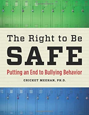 The Right to Be Safe: Putting an End to Bullying Behavior 9781574824919