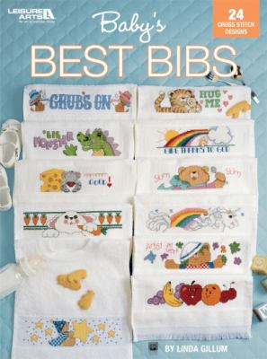 Baby's Best Bibs: 24 Cross Stitch Designs 9781574862607