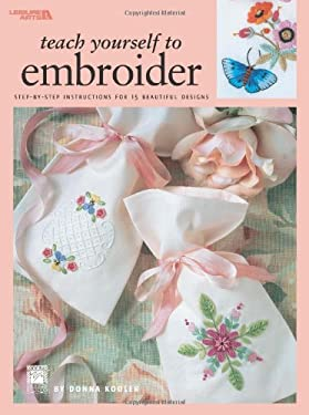Teach Yourself to Embroider: Step-By-Step Instructions for 15 Beautiful Designs 9781574866841