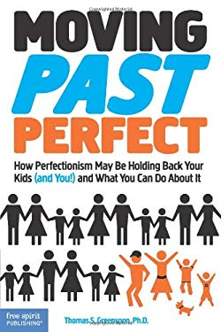 Moving Past Perfect: How Perfectionism May Be Holding Back Your Kids (and You!) and What You Can Do about It 9781575423876