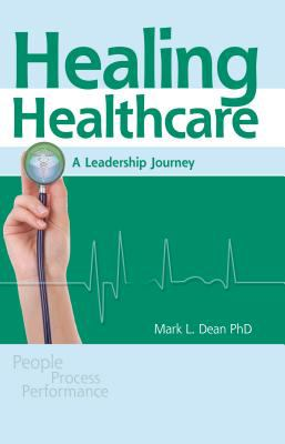 Healing Healthcare: A Leadership Journey 9781576811405