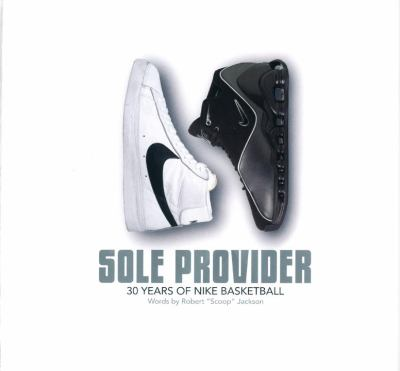 The Sole Provider: Thirty Years of Nike Basketball 9781576871614
