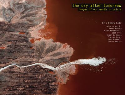 The Day After Tomorrow: Images of Our Earth in Crisis 9781576875605