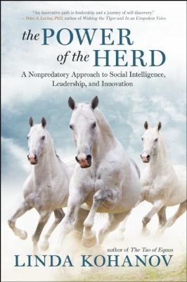 The Power of the Herd: Building Social Intelligence, Visionary Leadership, and Authentic Community Through the Way of the Horse 9781577316763