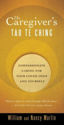 The Caregiver's Tao Te Ching: Compassionate Caring for Your Loved Ones and Yourself 9781577318880